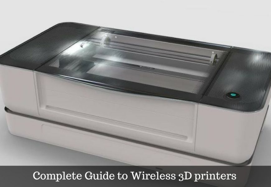 Complete Guide to Wireless 3D printers